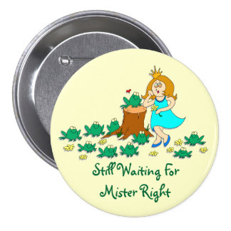 Still Waiting For Mister Right Pinback Button