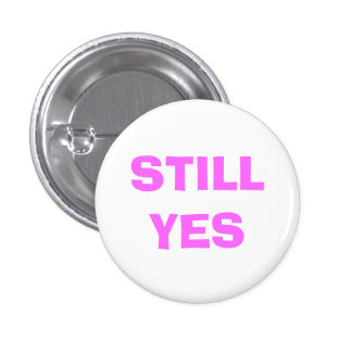 Still Yes Badge