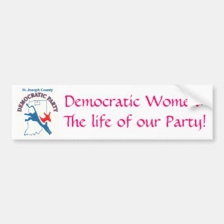 StJoeCountyDemslogo, Democratic Women:The life ... Bumper Sticker