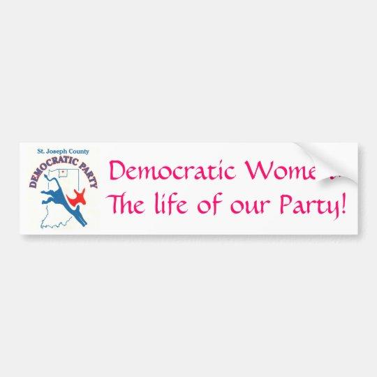 StJoeCountyDemslogo, Democratic Women:The life ... Bumper Sticker