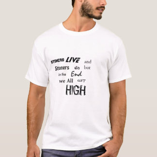 Stoners get high T-Shirt