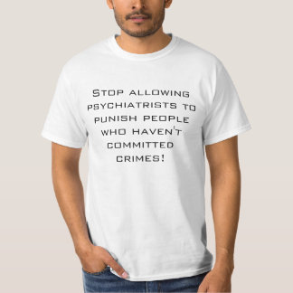 Stop allowing psychiatrists to punish  people who T-Shirt