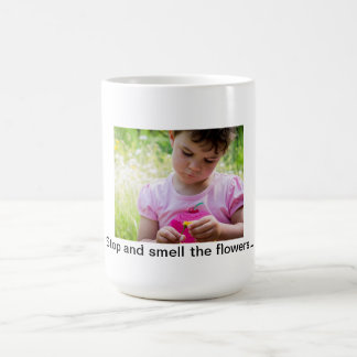 Stop and smell the flowers... mug