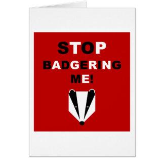 STOP BADGERING ME (badger) Card