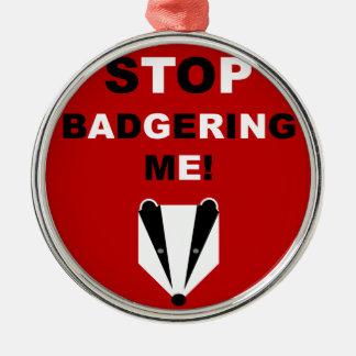 STOP BADGERING ME (badger) Christmas Ornament