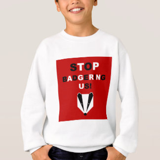STOP BADGERING US (badger cull protest) Sweatshirt