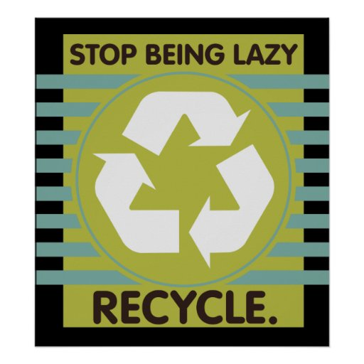 Stop Being Lazy, Recycle! Poster