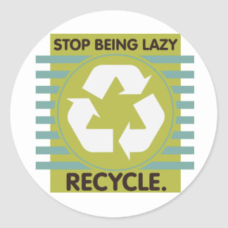 Stop Being Lazy, Recycle! Round Sticker