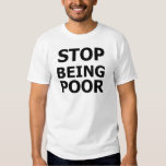 Stop Being Poor T Shirts