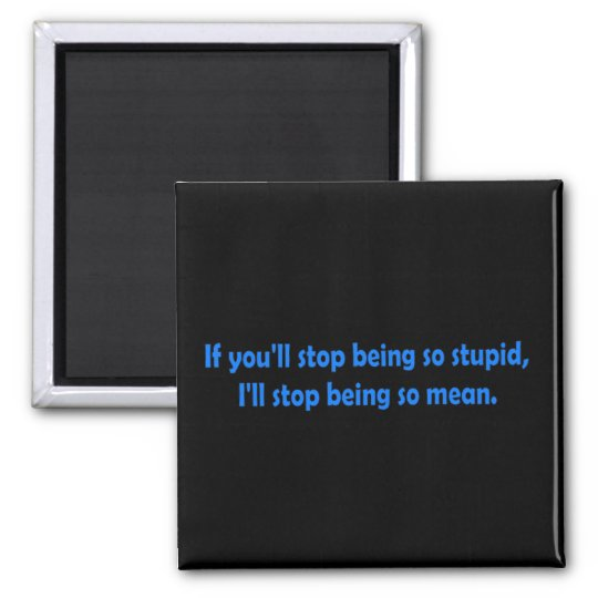 Stop Being Stupid Dark Humour Square Magnet