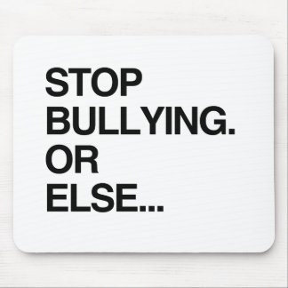 STOP BULLYING OR ELSE MOUSE PAD