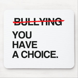 STOP BULLYING YOU HAVE A CHOICE MOUSE PADS