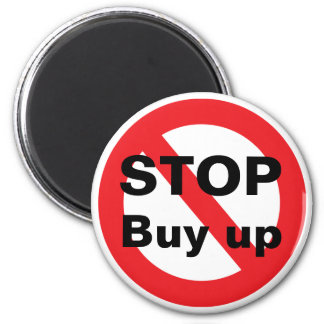 stop Buy up. Buying up strict prohibition 6 Cm Round Magnet
