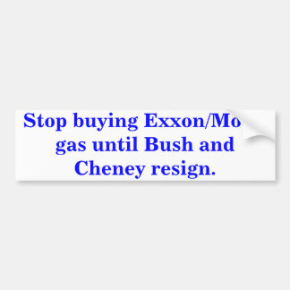 Stop buying Exxon/Mobil gas until Bush resigns. Bumper Sticker
