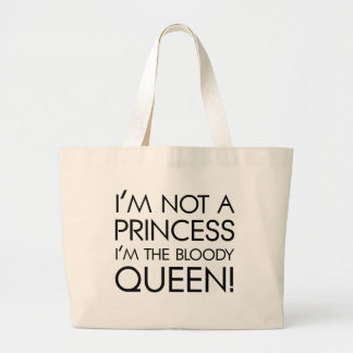 Stop calling me princess: I'm the bloody queen! Large Tote Bag