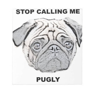 Stop calling me pugly pug design notepad