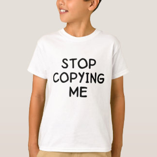 Stop Copying Me Tee Shirt