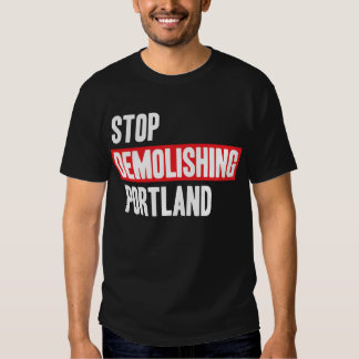 Stop Demolishing Portland Tshirt