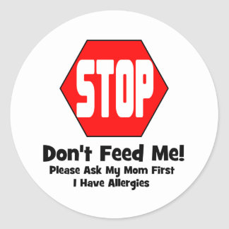 Stop Don t Feed Me I Have Allergies Stickers