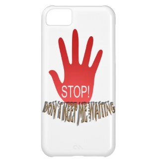 Stop Don`t Keep Me Waiting iPhone 5C Cases