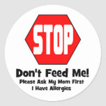 Stop!  Don't Feed Me!  I Have Allergies Round Stickers