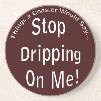 Stop Dripping on Me Dark Coaster