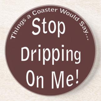 Stop Dripping on Me Dark Coaster