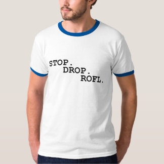 Stop, Drop, ROFL T-Shirt