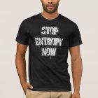 """""""Stop Entropy Now"""" t-shirt"""