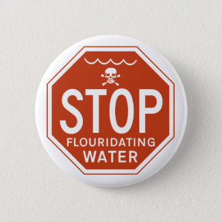 STOP FLUORIDATING WATER -fluoride/activism/protest 6 Cm Round Badge