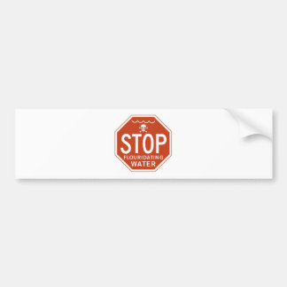 STOP FLUORIDATING WATER -fluoride activism protest Bumper Stickers