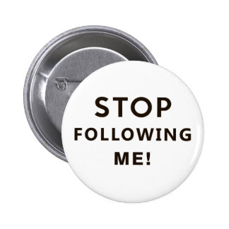stop following me funny text humor message 6 cm round badge