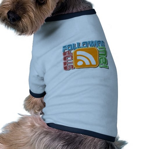 Stop Following Me! RSS Icon Button Design Doggie Tee Shirt
