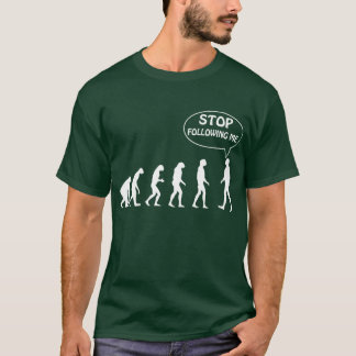 Stop following me T-Shirt