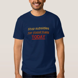 Stop fossil fuel subsidies t-shirts