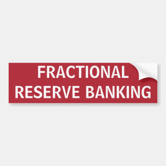 STOP FRACTIONAL RESERVE BANKING BUMPER STICKER