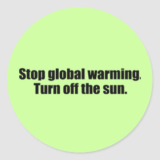 Stop global warming. Turn off the sun. Round Sticker