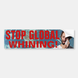 Stop Global Whining! Car Bumper Sticker