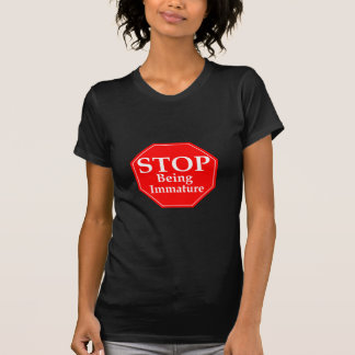 Stop Immaturity T Shirt