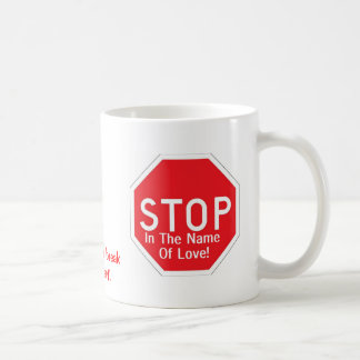 Stop In The Name Of Love Classic White Coffee Mug