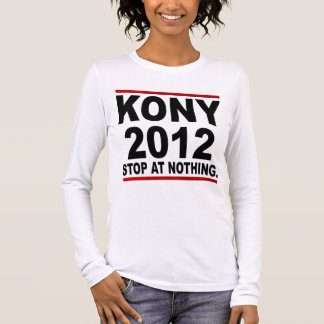 Stop Joseph Kony 2012, Stop at Nothing, Political Long Sleeve T-Shirt