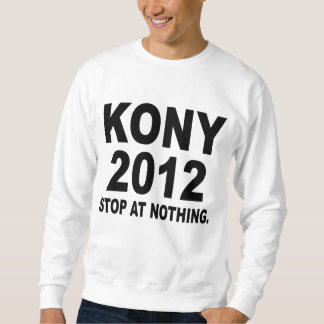 Stop Joseph Kony 2012, Stop at Nothing, Political Pullover Sweatshirts