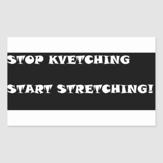Stop Kvetching Start Stretching! Rectangular Sticker