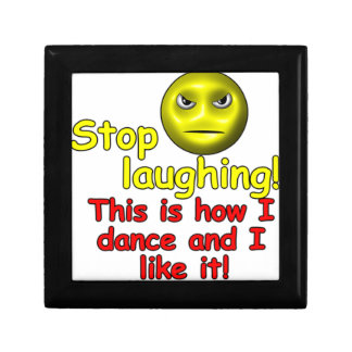 Stop laughing! This is how I dance and I like it! Small Square Gift Box