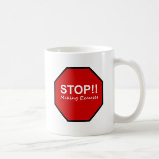 Stop!! Making Excuses Coffee Mugs