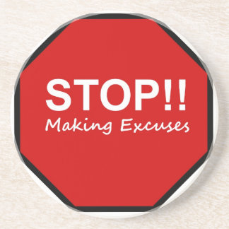 Stop!! Making Excuses Drink Coasters