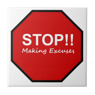 Stop!! Making Excuses Small Square Tile