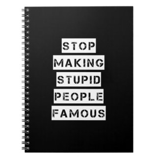 Stop Making Stupid People Famous Notebook