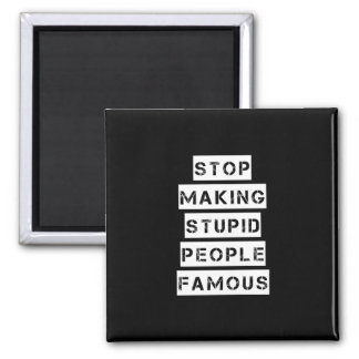 Stop Making Stupid People Famous Square Magnet