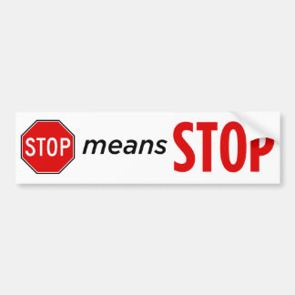 Stop means Stop II Bumper Sticker
